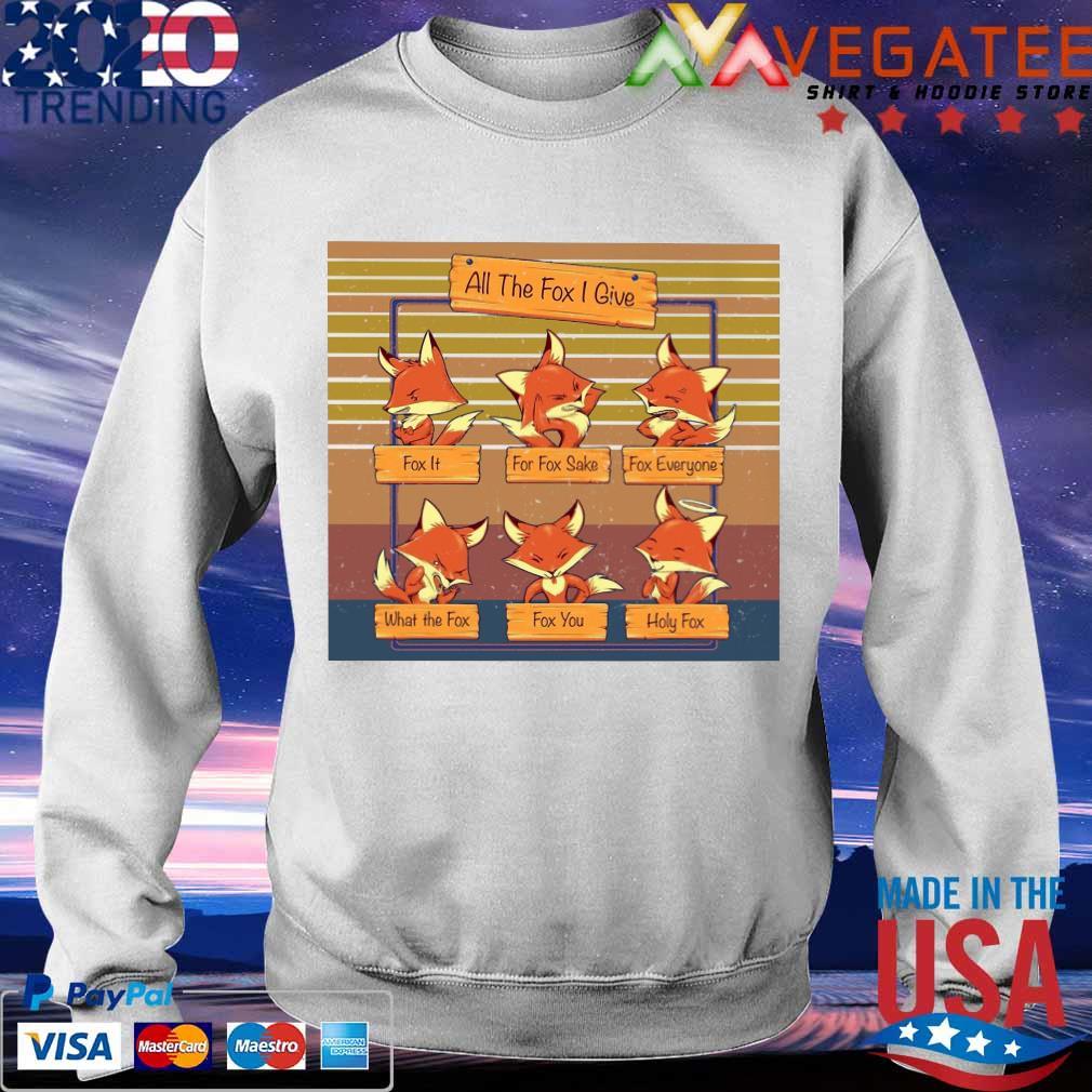 All the fox I give vintage s Sweatshirt