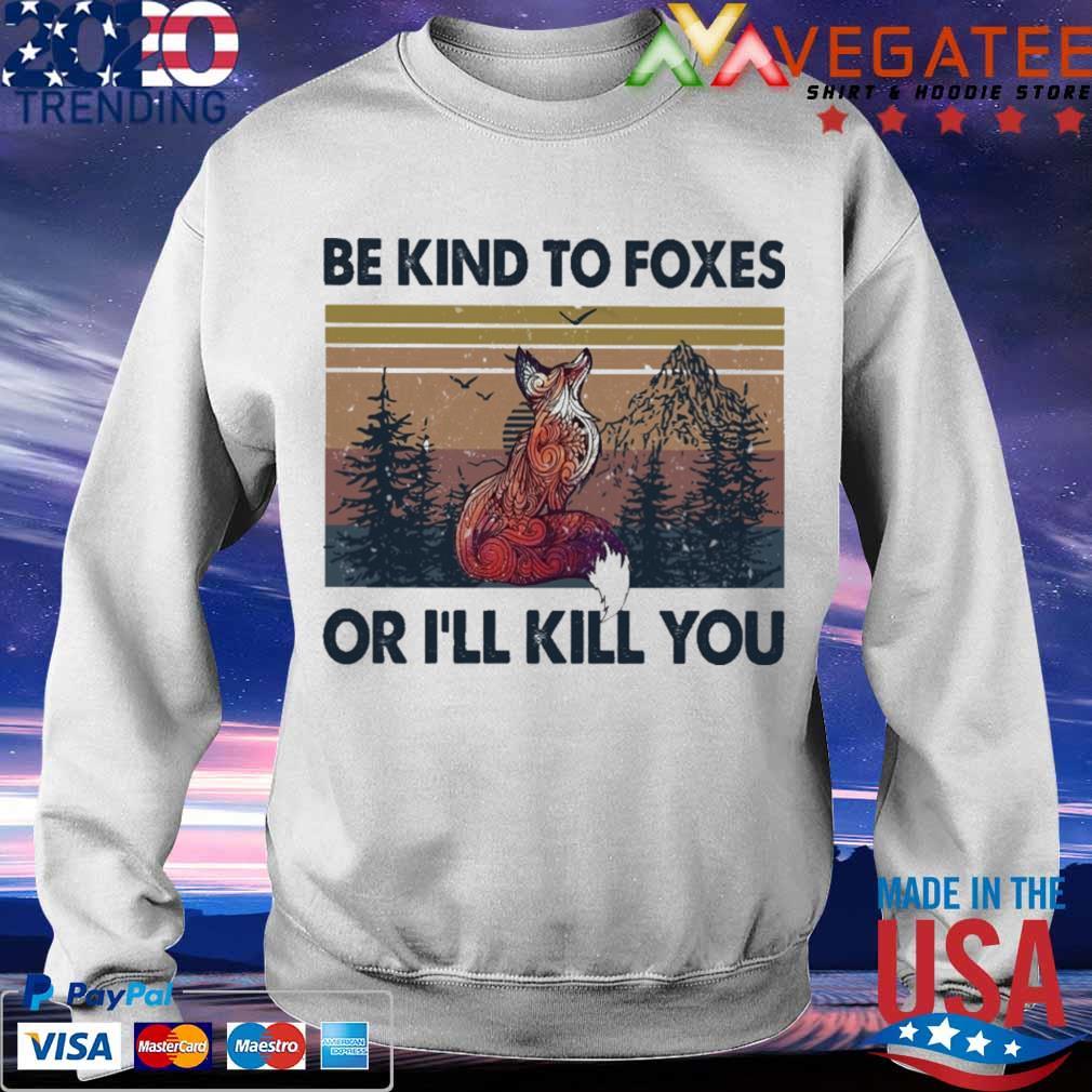Be kind to foxes or i'll Kill you vintage s Sweatshirt