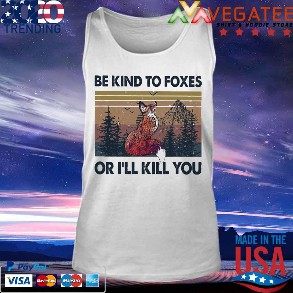 Be kind to foxes or i'll Kill you vintage s Tank top
