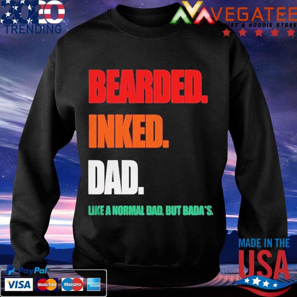 Bearded Inked Dad Like A Normal Dad But Badass Shirt Sweatshirt