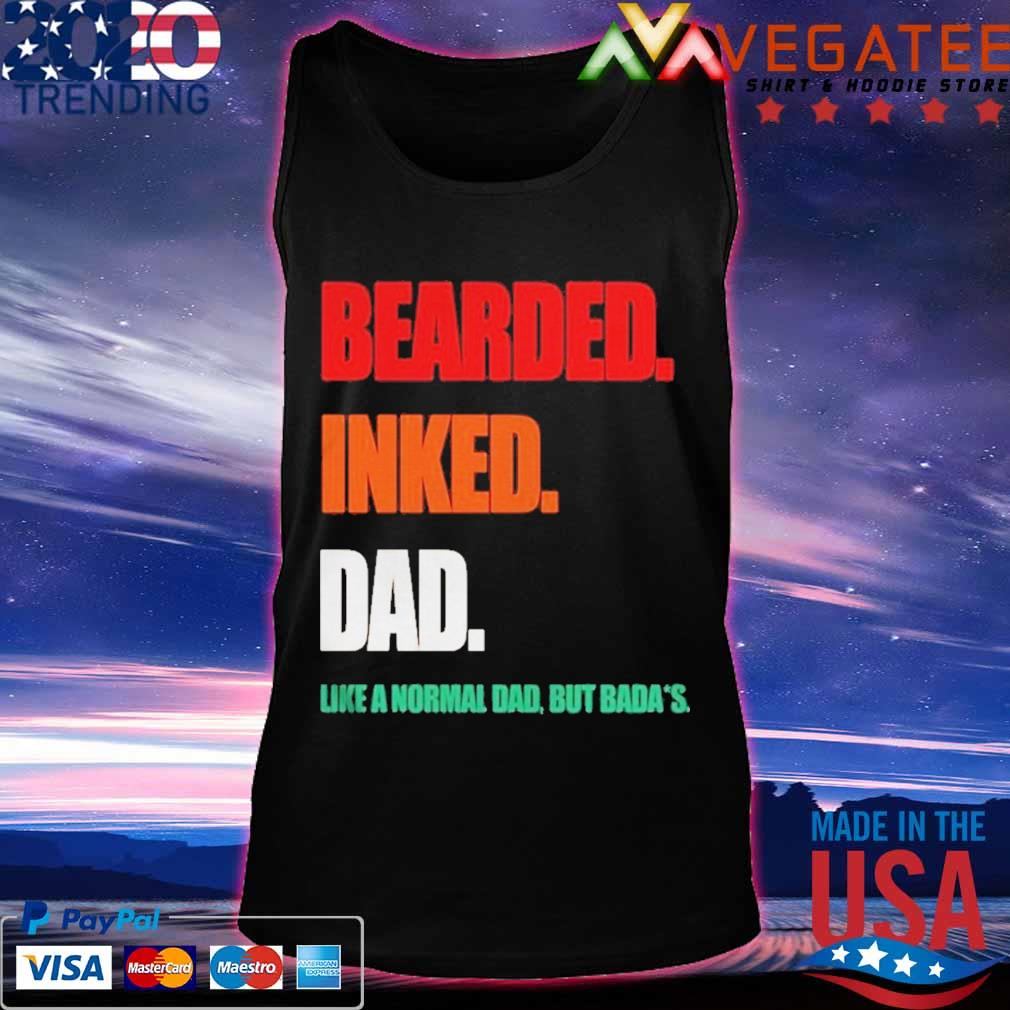 Bearded Inked Dad Like A Normal Dad But Badass Shirt Tanktop