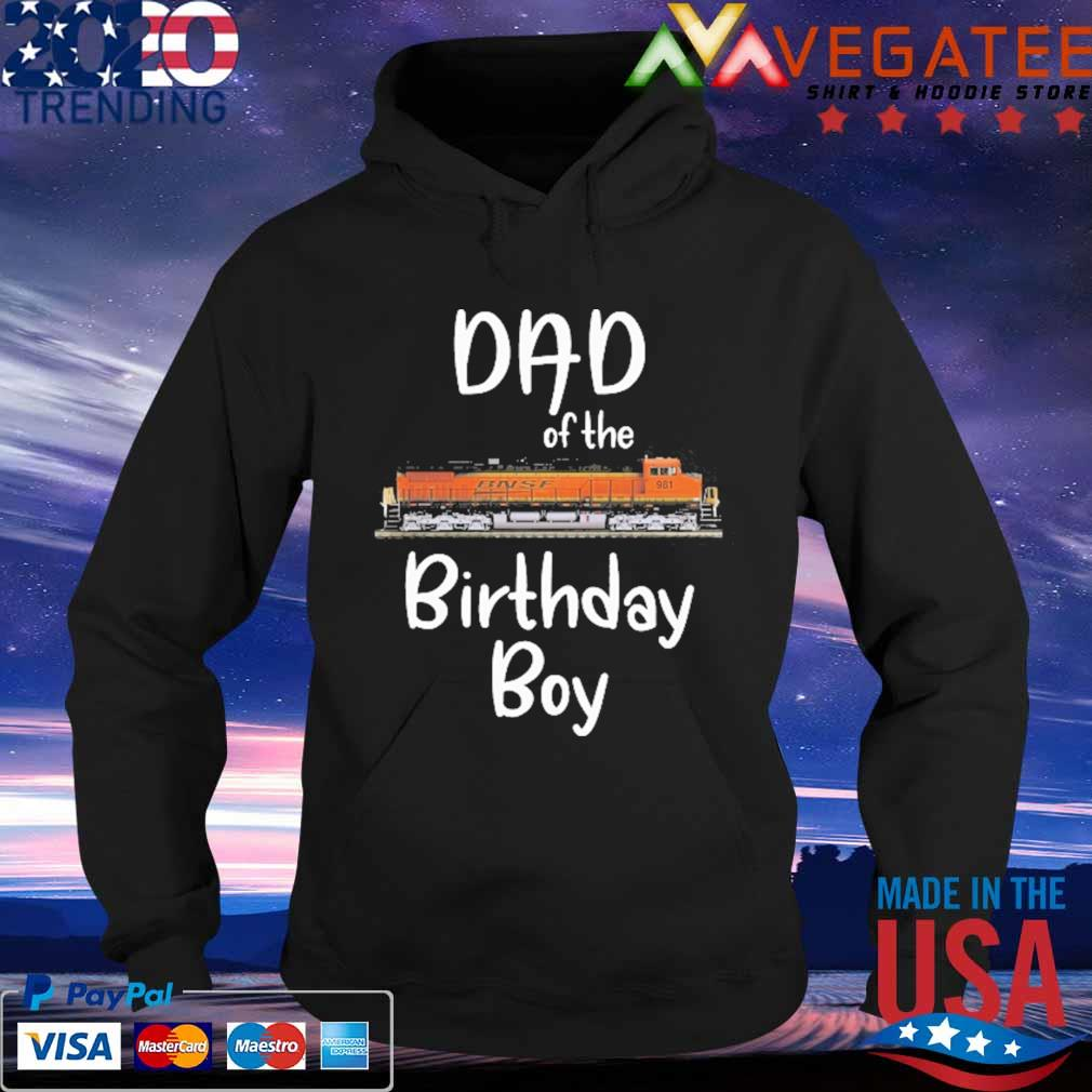 BNSF 981 Dad of the birthday boy s Hoodie