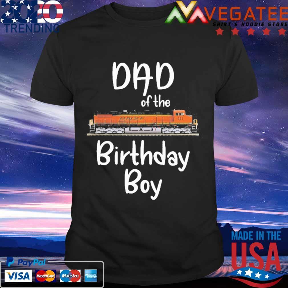 BNSF 981 Dad of the birthday boy shirt