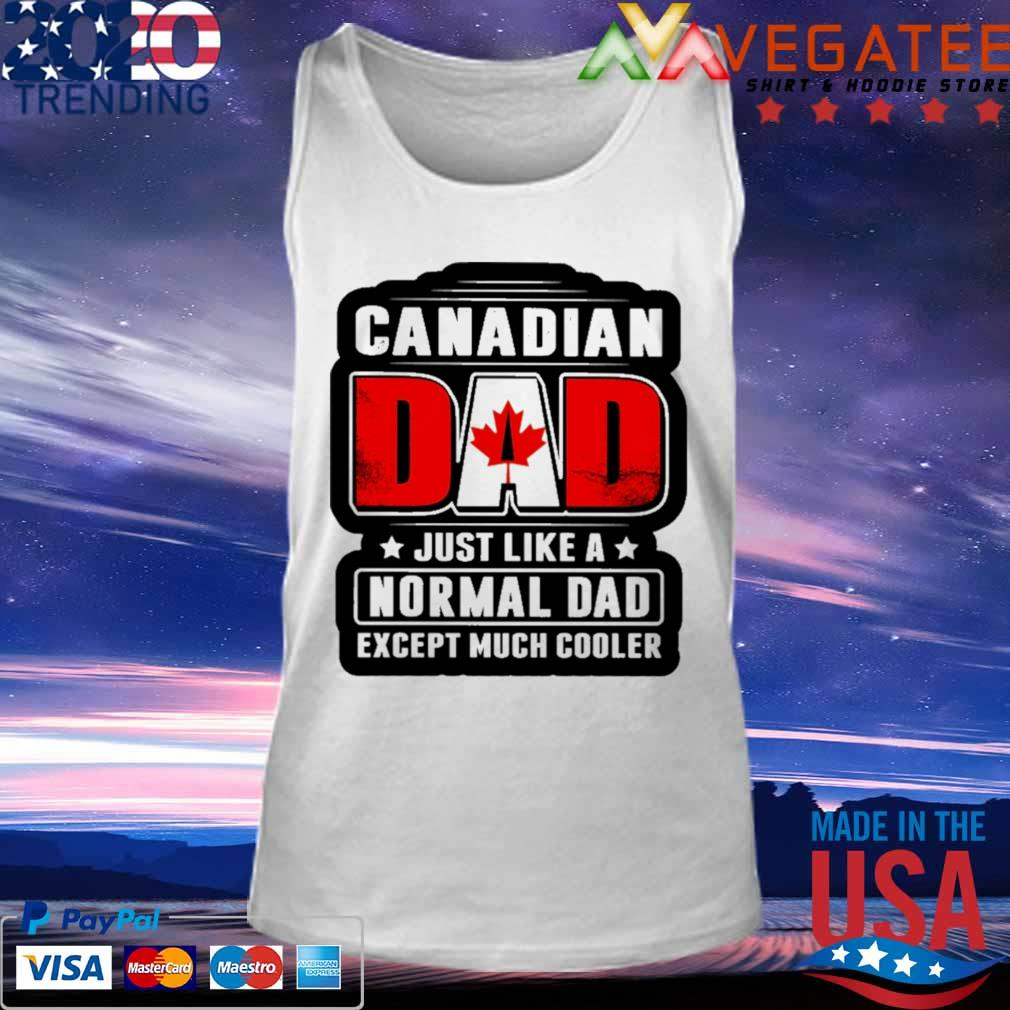 Canadian Dad just like a normal Dad except much cooler s Tank top