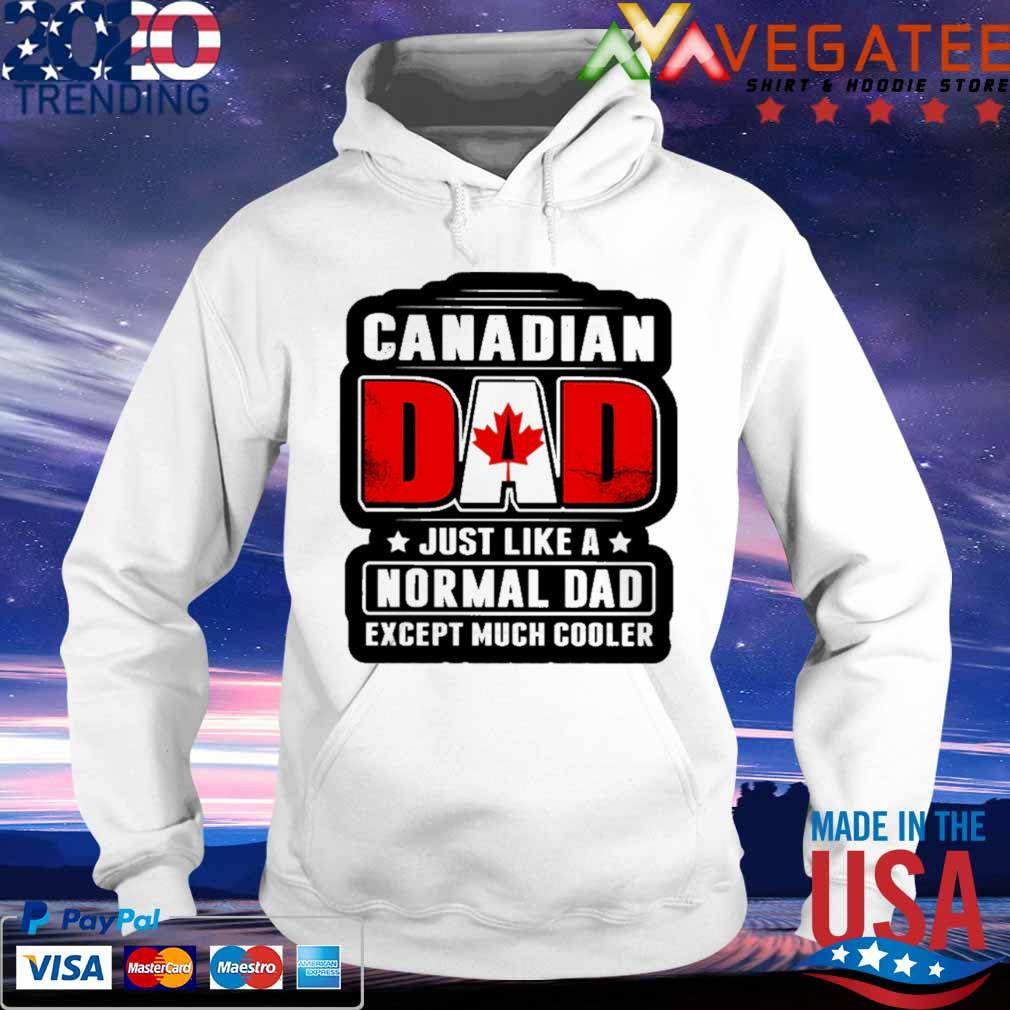 Canadian Dad just like a normal Dad except much cooler s hoodie