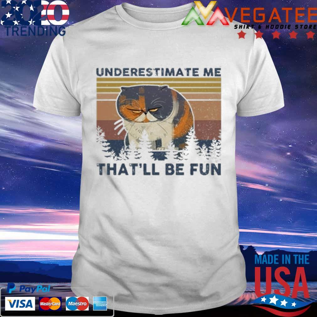 Cat underestimate me that'll be fun vintage shirt