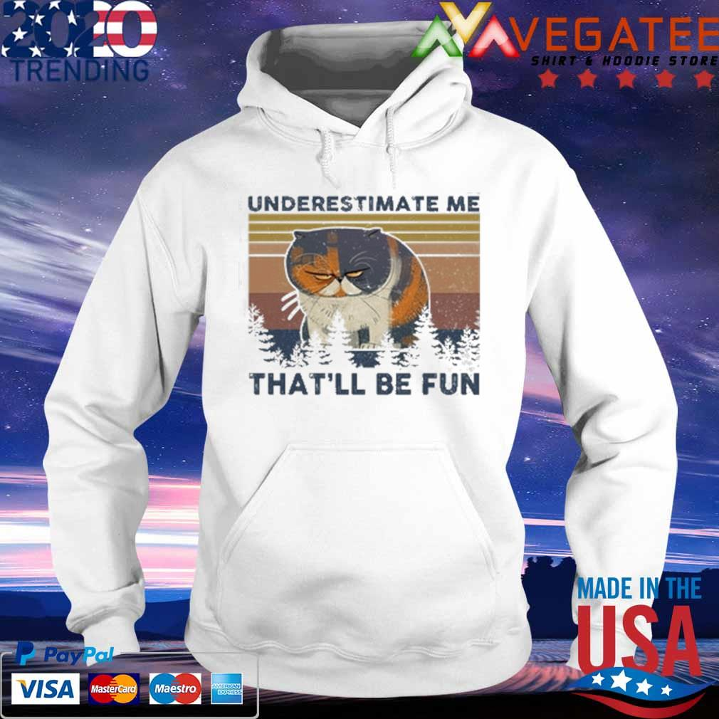 Cat underestimate me that'll be fun vintage s hoodie