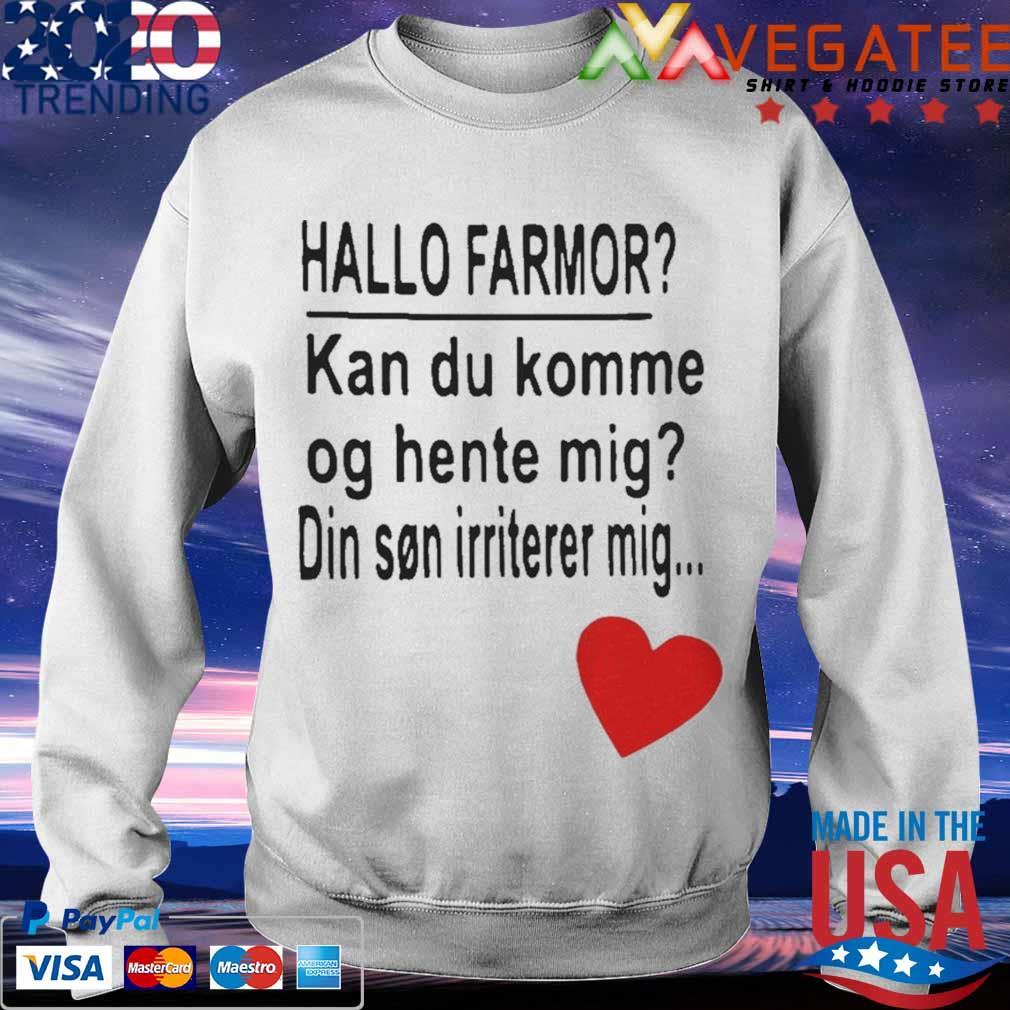 Hallo Farmor Kan Du Komme Og Hente Mig Din Sn Irriterer Mig Shirt Sweatshirt