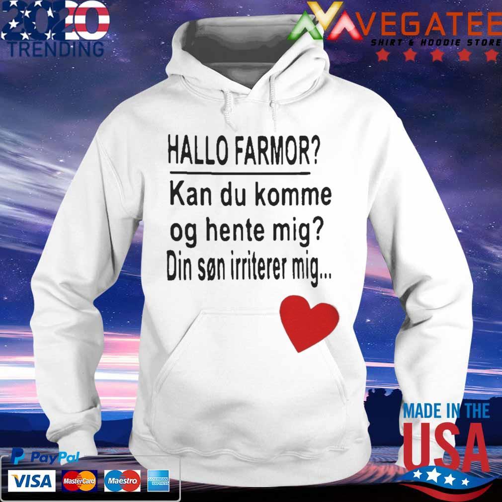 Hallo Farmor Kan Du Komme Og Hente Mig Din Sn Irriterer Mig Shirt hoodie