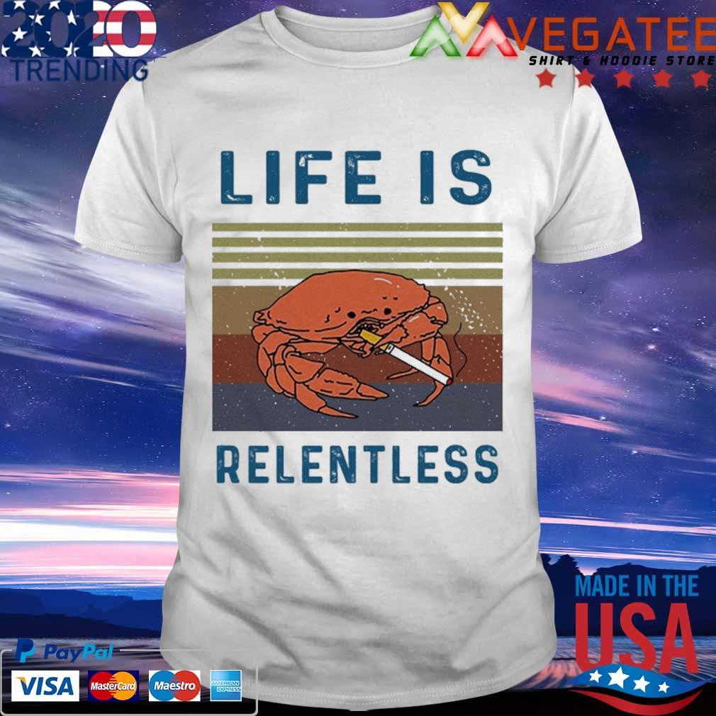 Life is relentless vintage shirt