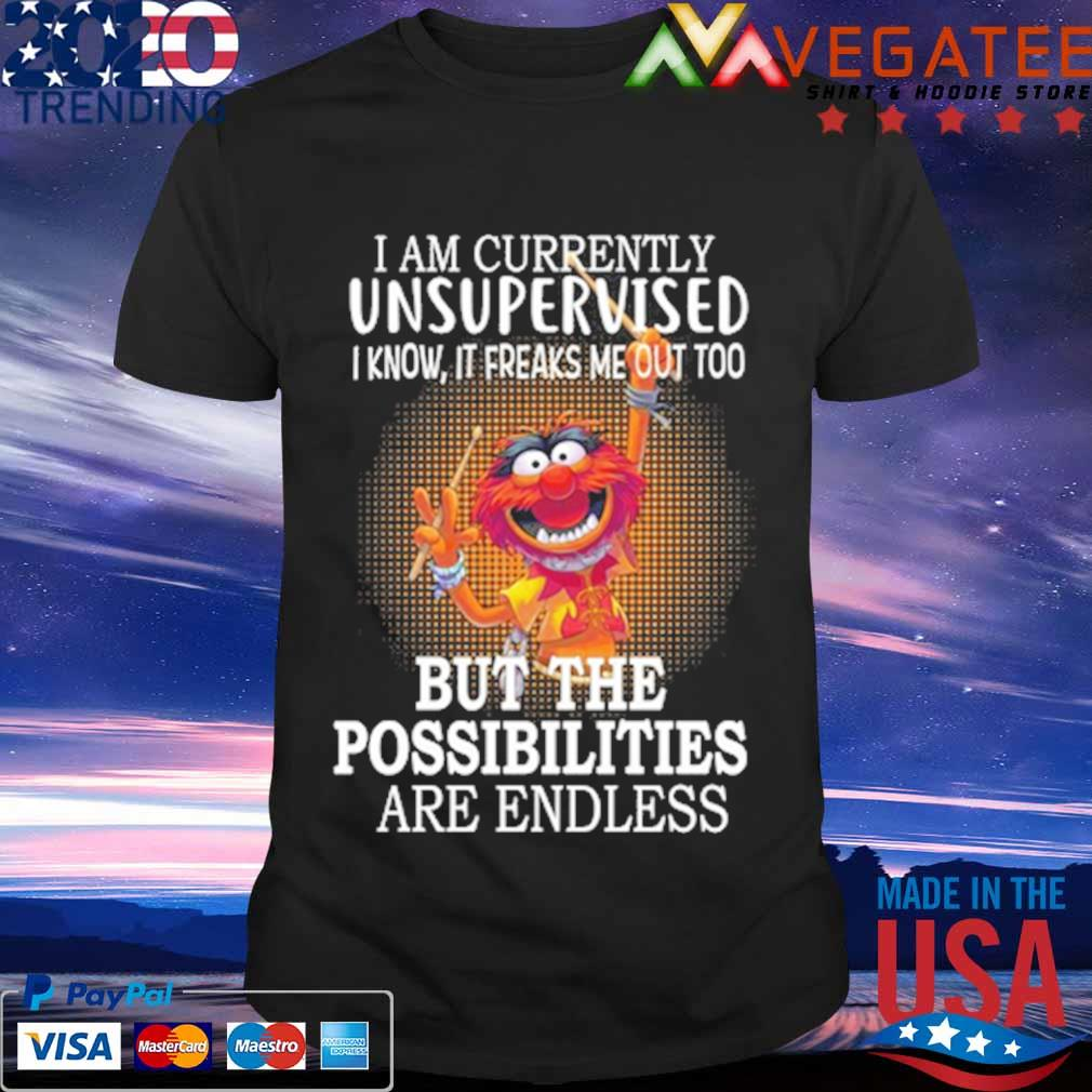 Muppet Drum I am currently unsupervised i know it freaks me out to buy the possibilities are endless shirt
