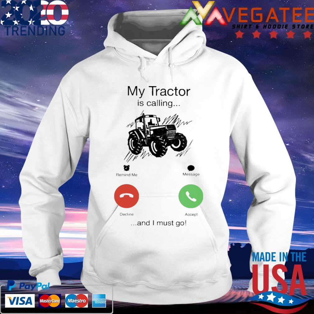 My Tractor is calling and i must go s hoodie