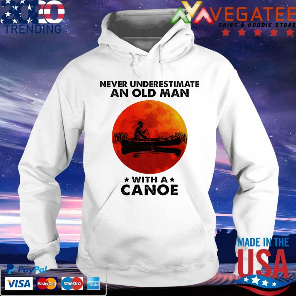 Never underestimate an old man with a canoe sunset s hoodie