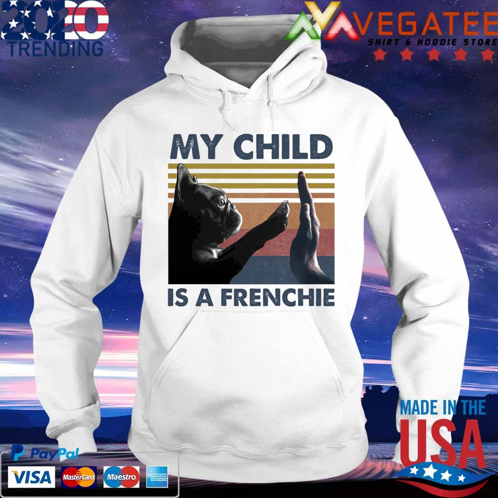 Pitbull My child is a frenchie vintage s hoodie
