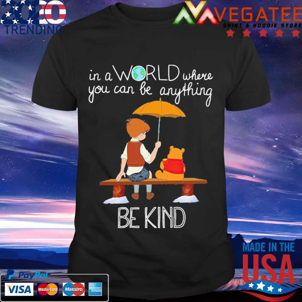Pooh In a world where you can be anything be kind shirt