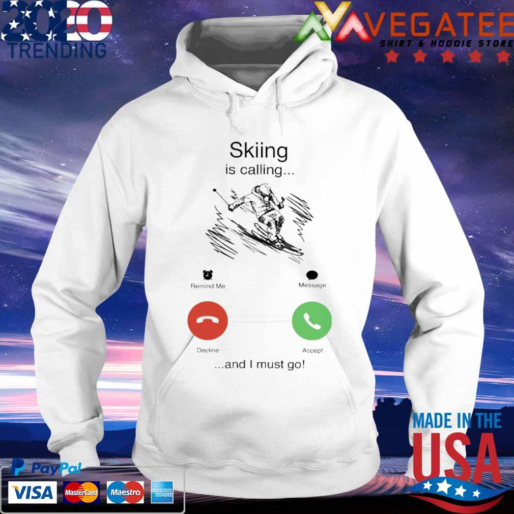 Skiing is calling and i must go s hoodie