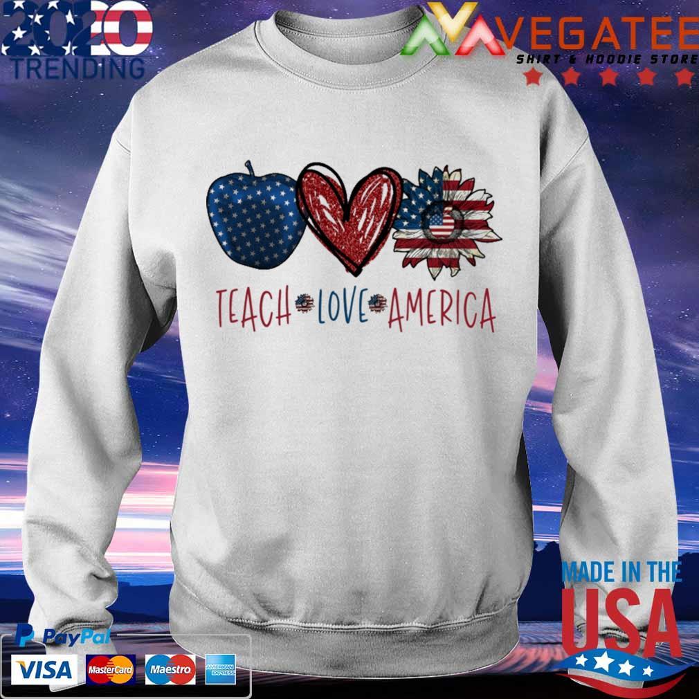 Teach Love America s Sweatshirt