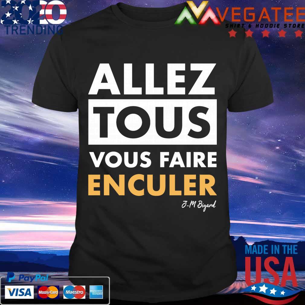 T Shirt for Men and Women. Allez Tous Vous Faire Enculer J M Bigand Shirt