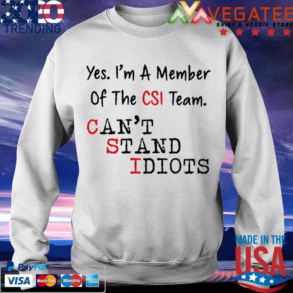 Yes I'm a member of the CSI team can't stand idiots s Sweatshirt