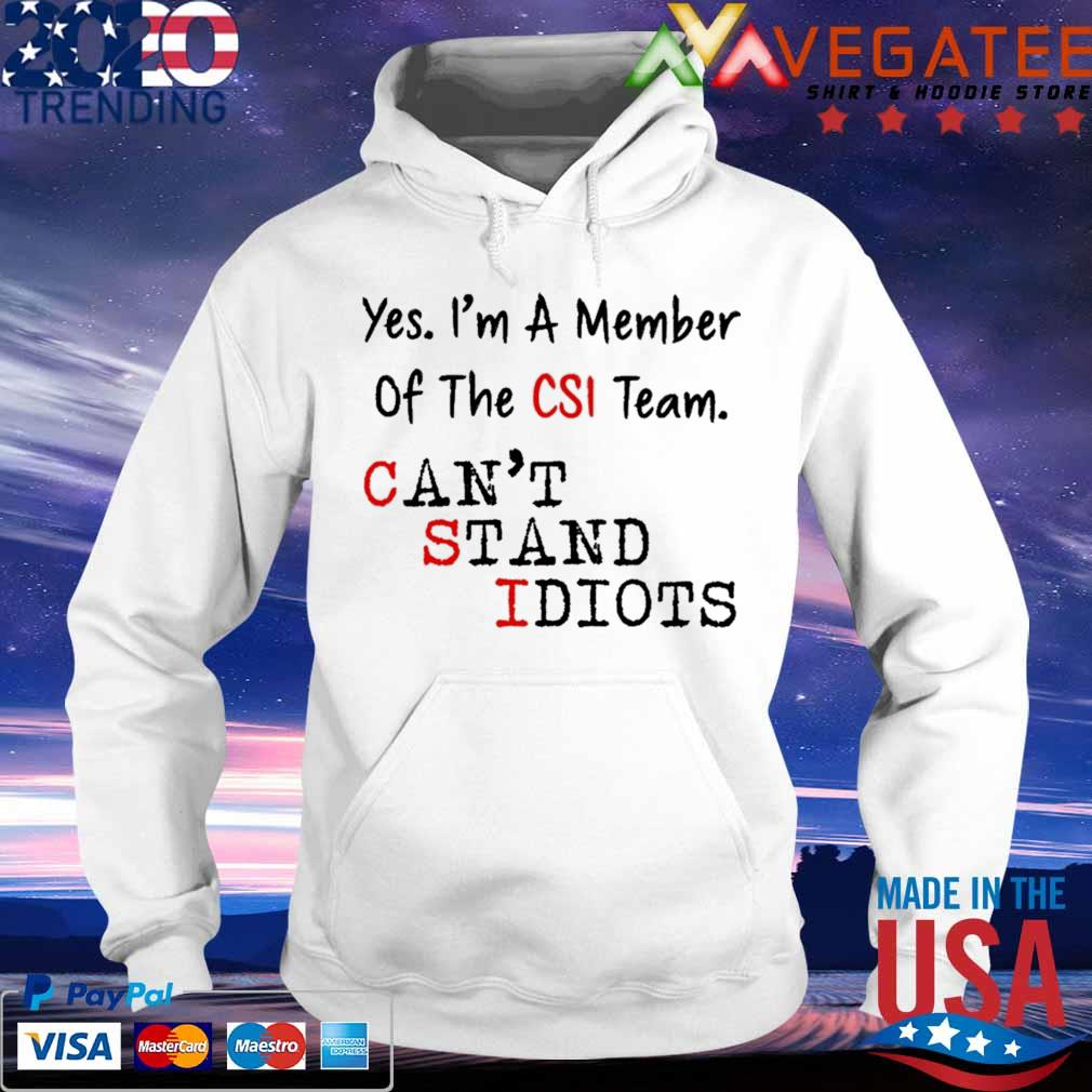 Yes I'm a member of the CSI team can't stand idiots s hoodie