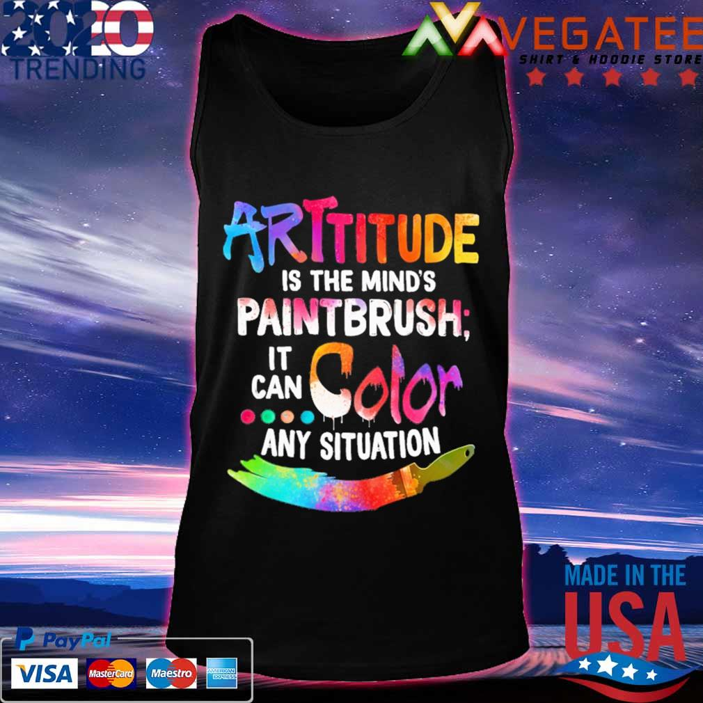 Attitude is the mind's Paintbrush it can Color any situation s Tanktop