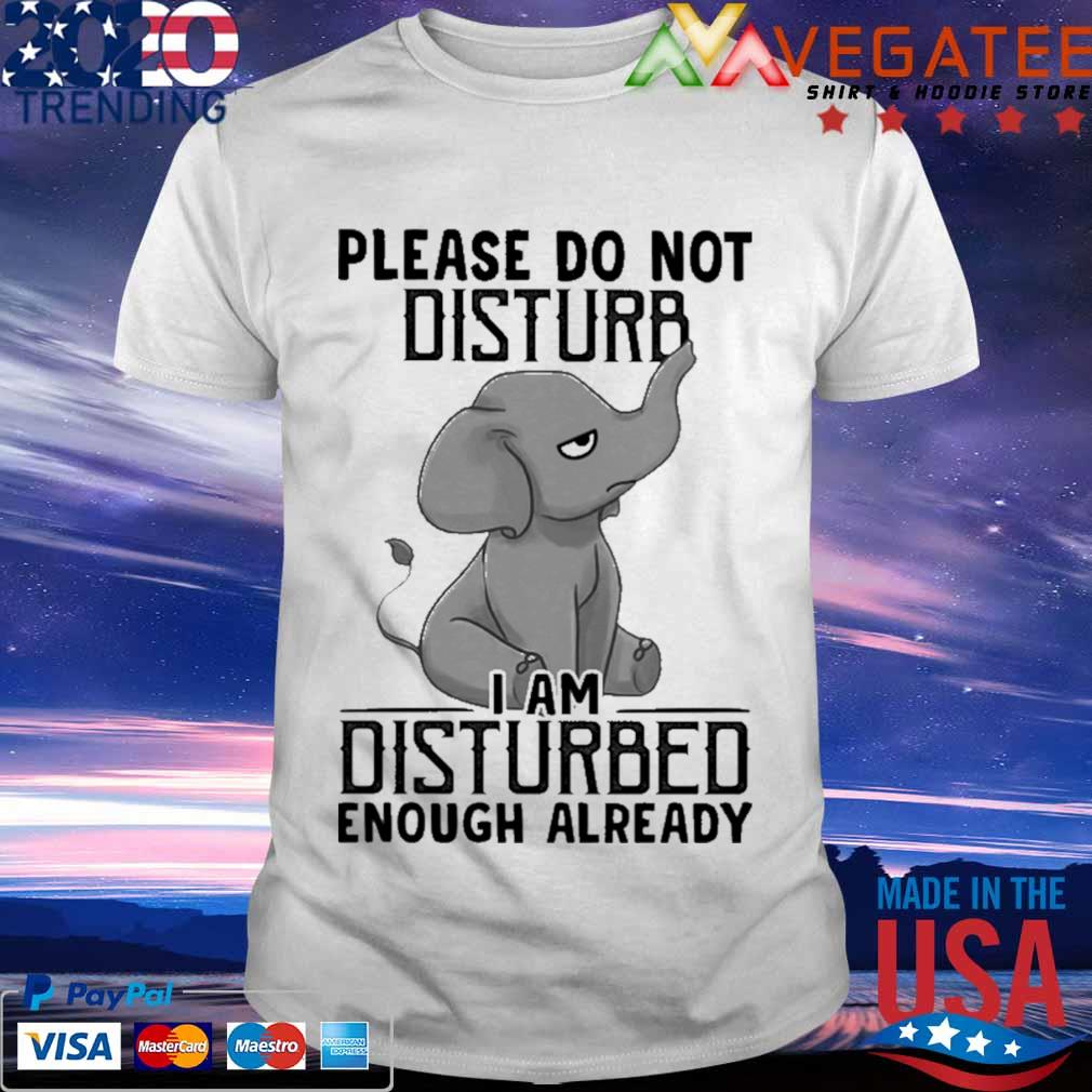 Baby Elephant Please do not disturb I am disturbed enough already shirt