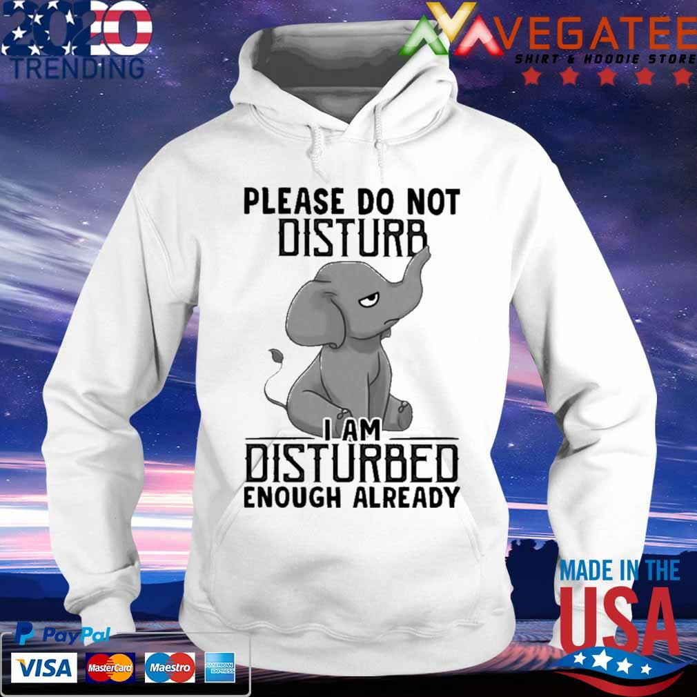 Baby Elephant Please do not disturb I am disturbed enough already s hoodie