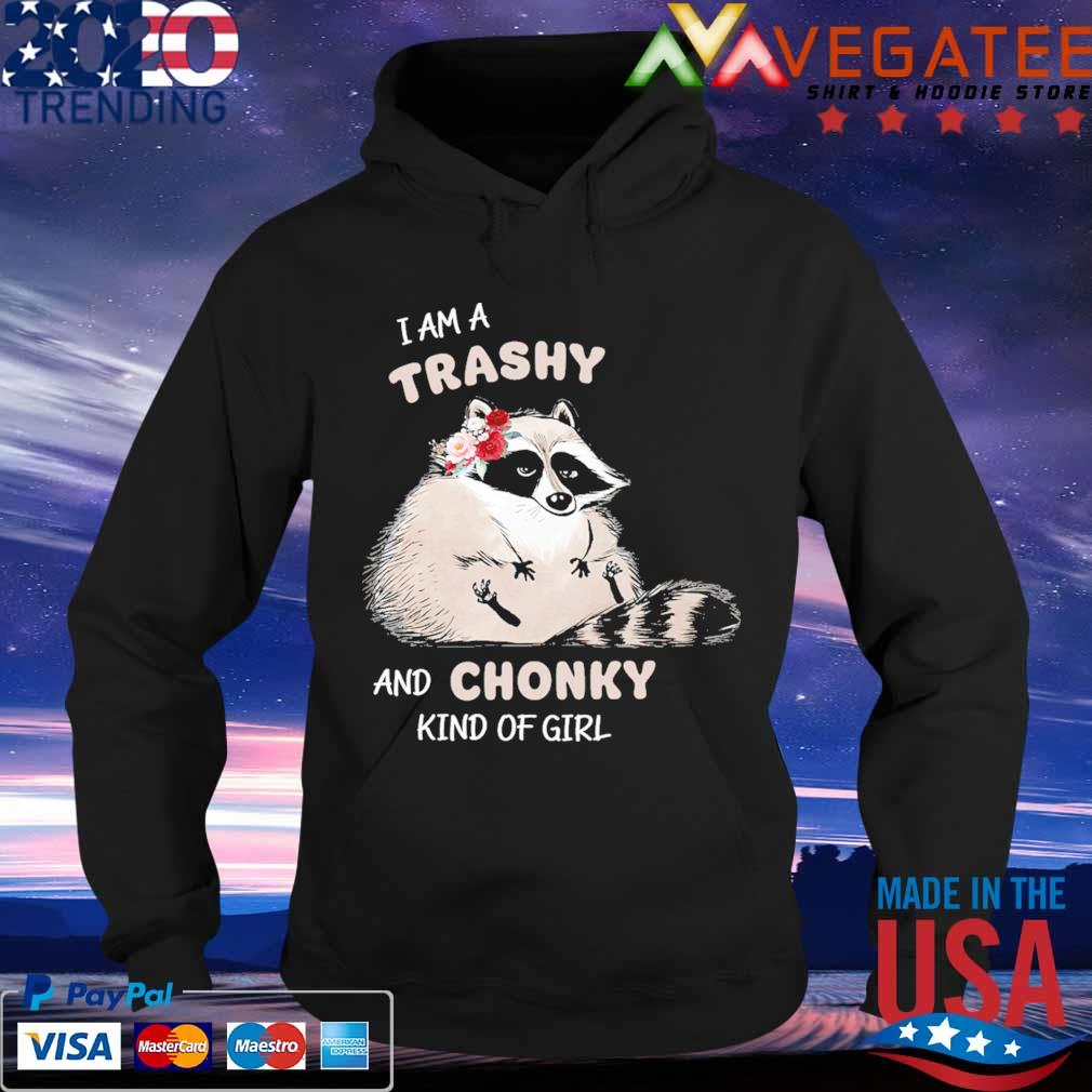 Baby Raccoon I am a trashy and Chonky kind of girl s Hoodie