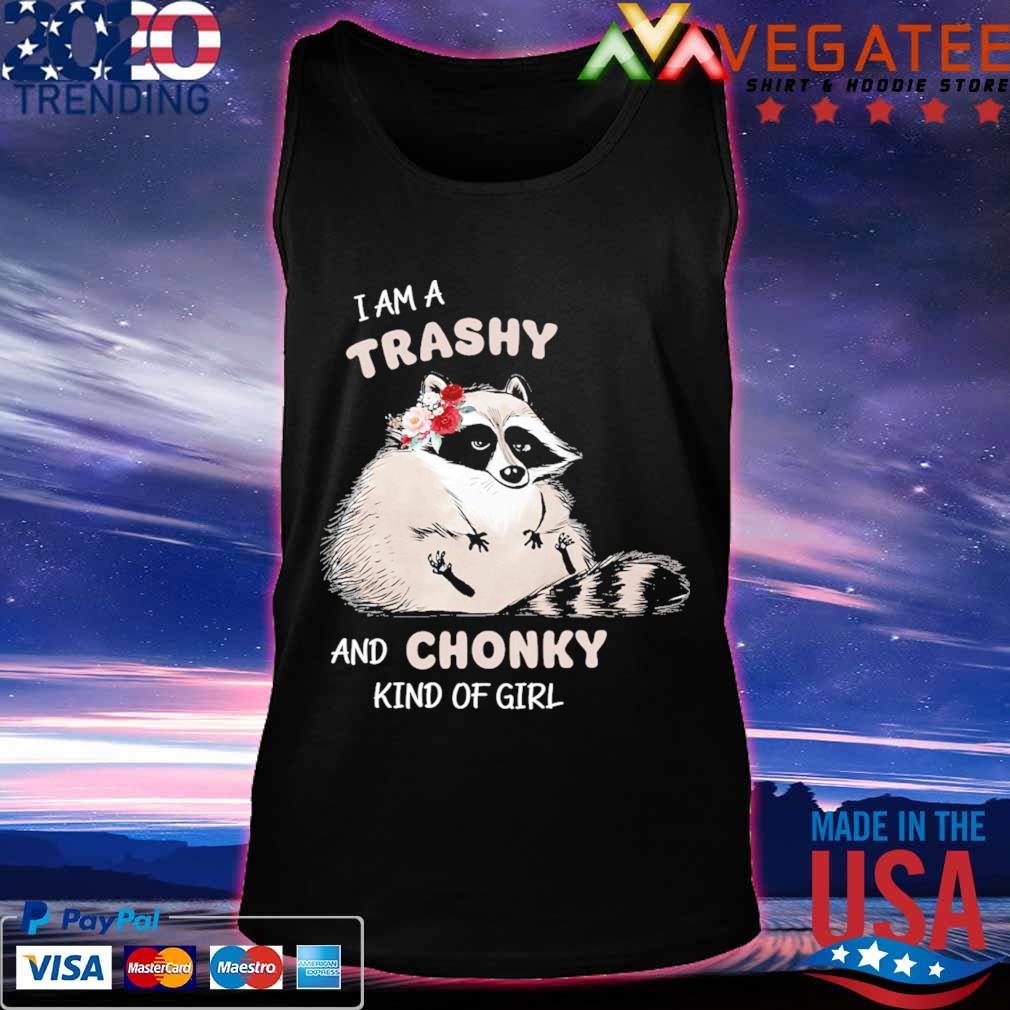 Baby Raccoon I am a trashy and Chonky kind of girl s Tanktop