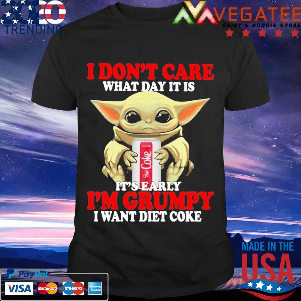 Baby Yoda hug I don't care what day it is It's early I'm Grumpy I want diet coke shirt