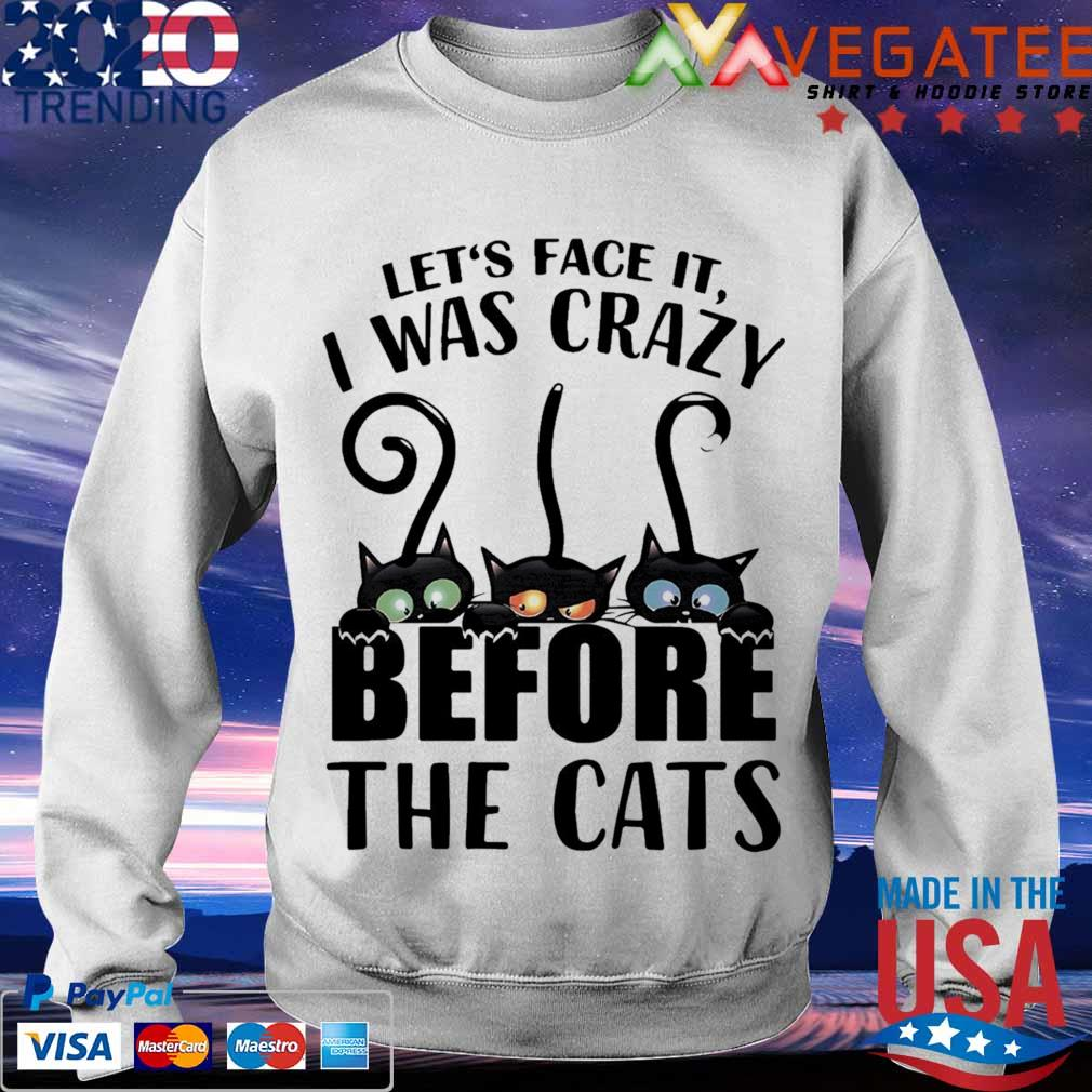 Crazy Cat Let's face it I was Crazy before the Cats s Sweatshirt