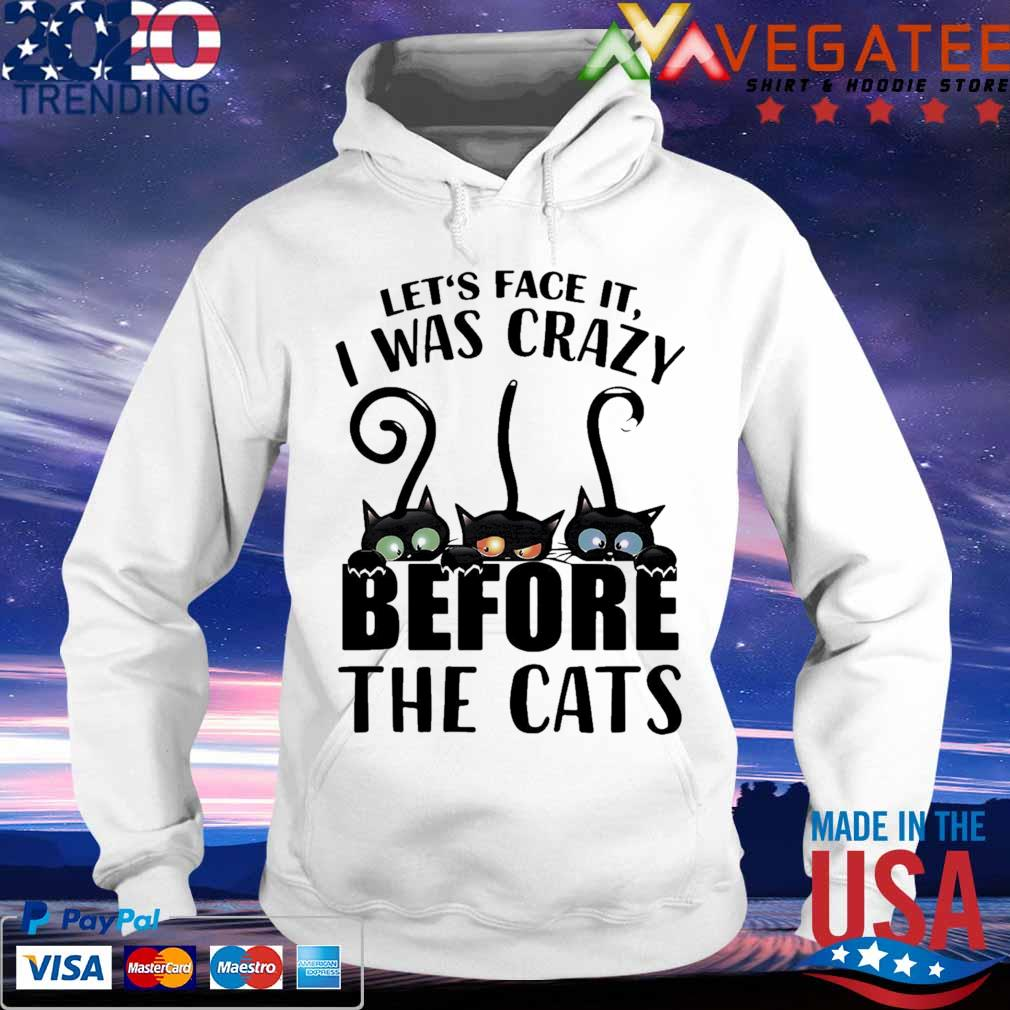 Crazy Cat Let's face it I was Crazy before the Cats s hoodie