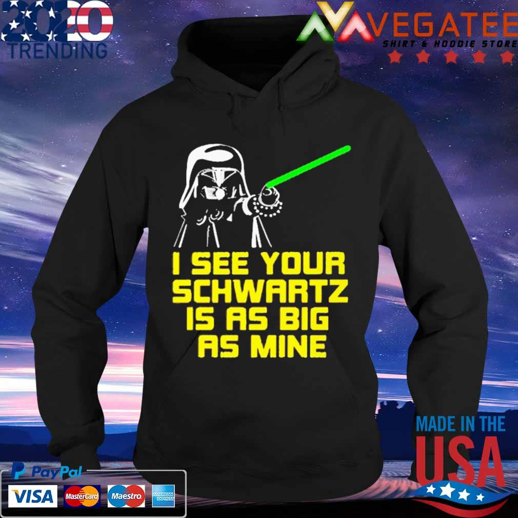 Darth Vader I see your Schwartz is as big as mine s Hoodie