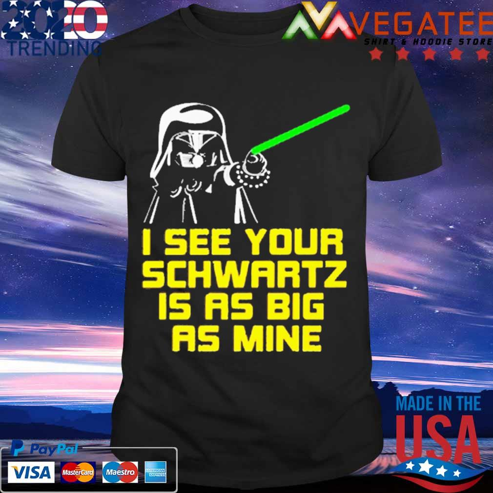 Darth Vader I see your Schwartz is as big as mine shirt