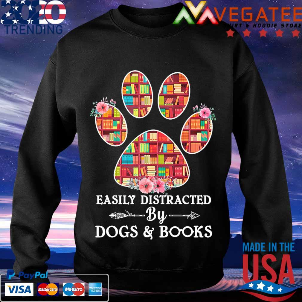 Easily distracted by Dogs and Books s Sweatshirt