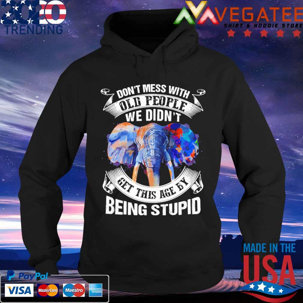 Elephant don't mess with old People We didn't get this age by being stupid s Hoodie