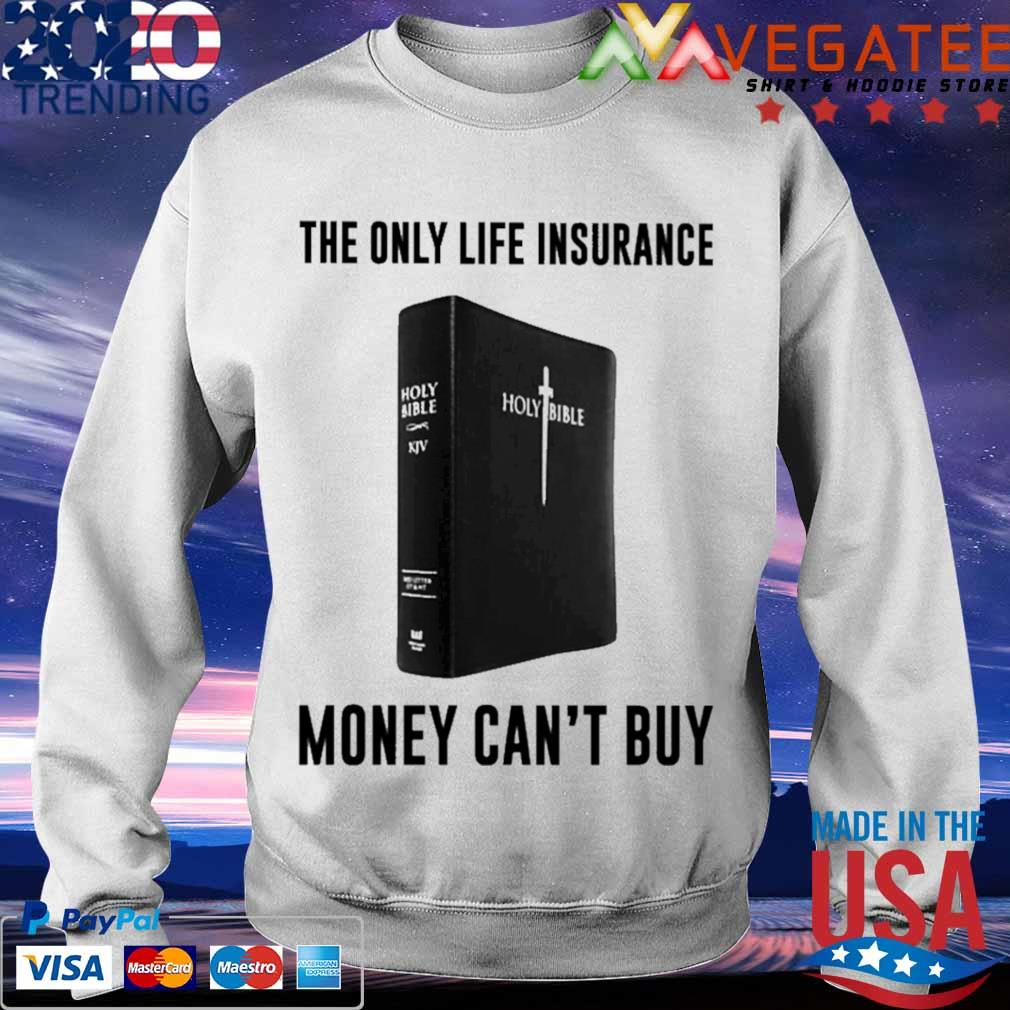 Holy Bible The only life insurance money can't buy s Sweatshirt