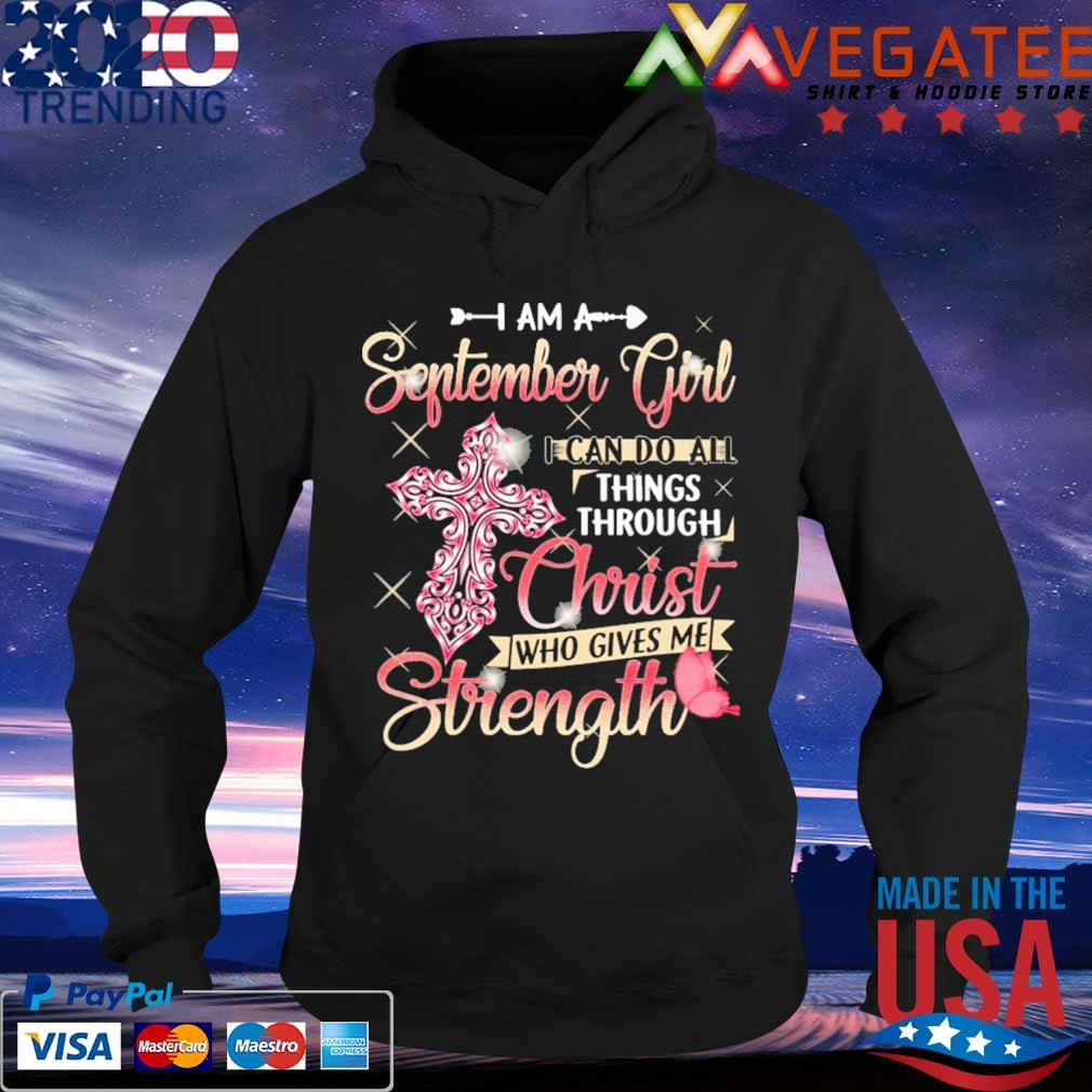 I am a September Girl I can do all things through Christ who gives Me Strength s Hoodie