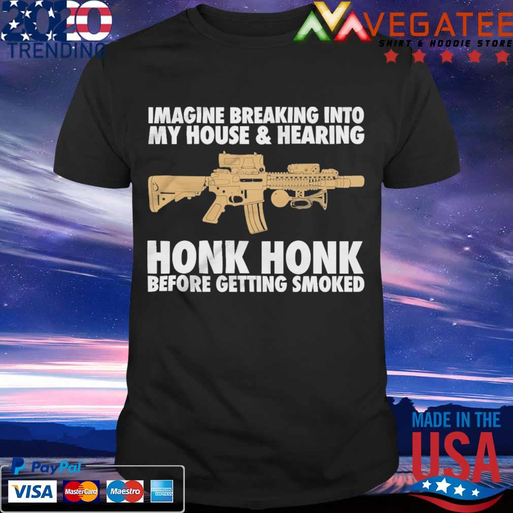 Imagine breaking into My house and Hearing Honk Honk before getting soaked shirt