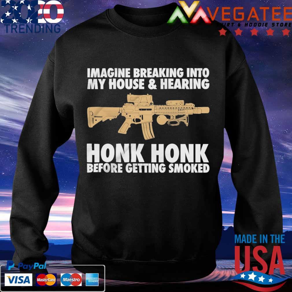 Imagine breaking into My house and Hearing Honk Honk before getting soaked s Sweatshirt