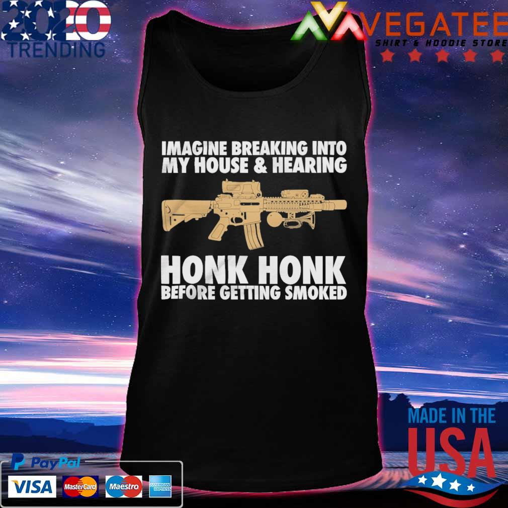 Imagine breaking into My house and Hearing Honk Honk before getting soaked s Tanktop