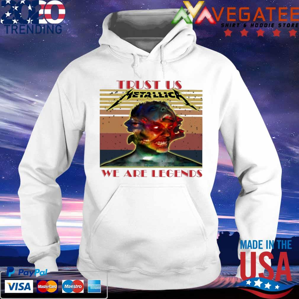 Metallica Trust us we are legends vintage shirt3 hoodie
