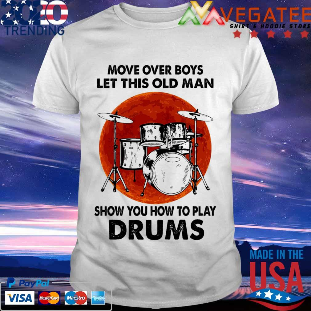 Move over Boys let this old Man show You how to play Drums Moon shirt