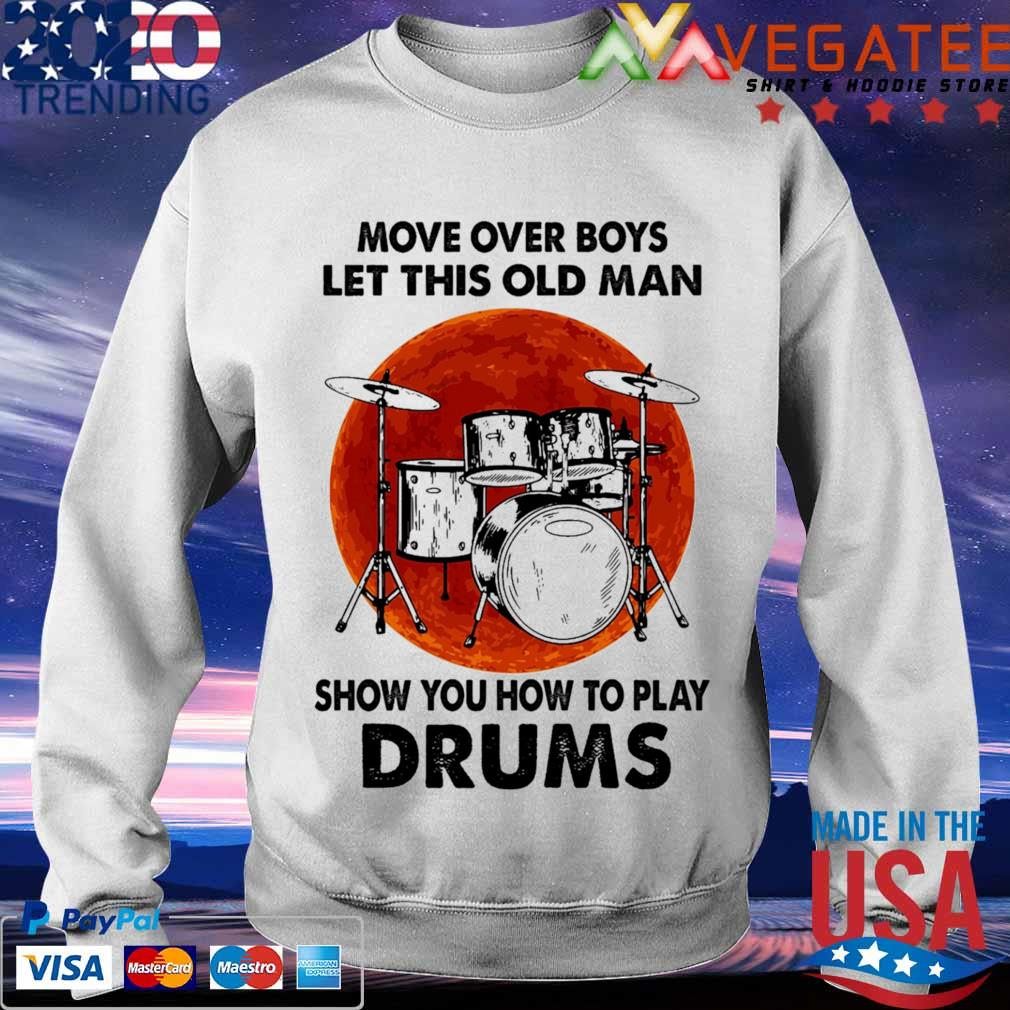 Move over Boys let this old Man show You how to play Drums Moon s Sweatshirt