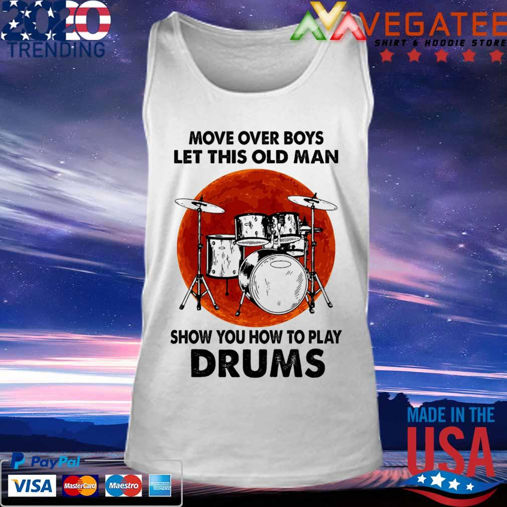 Move over Boys let this old Man show You how to play Drums Moon s Tank top