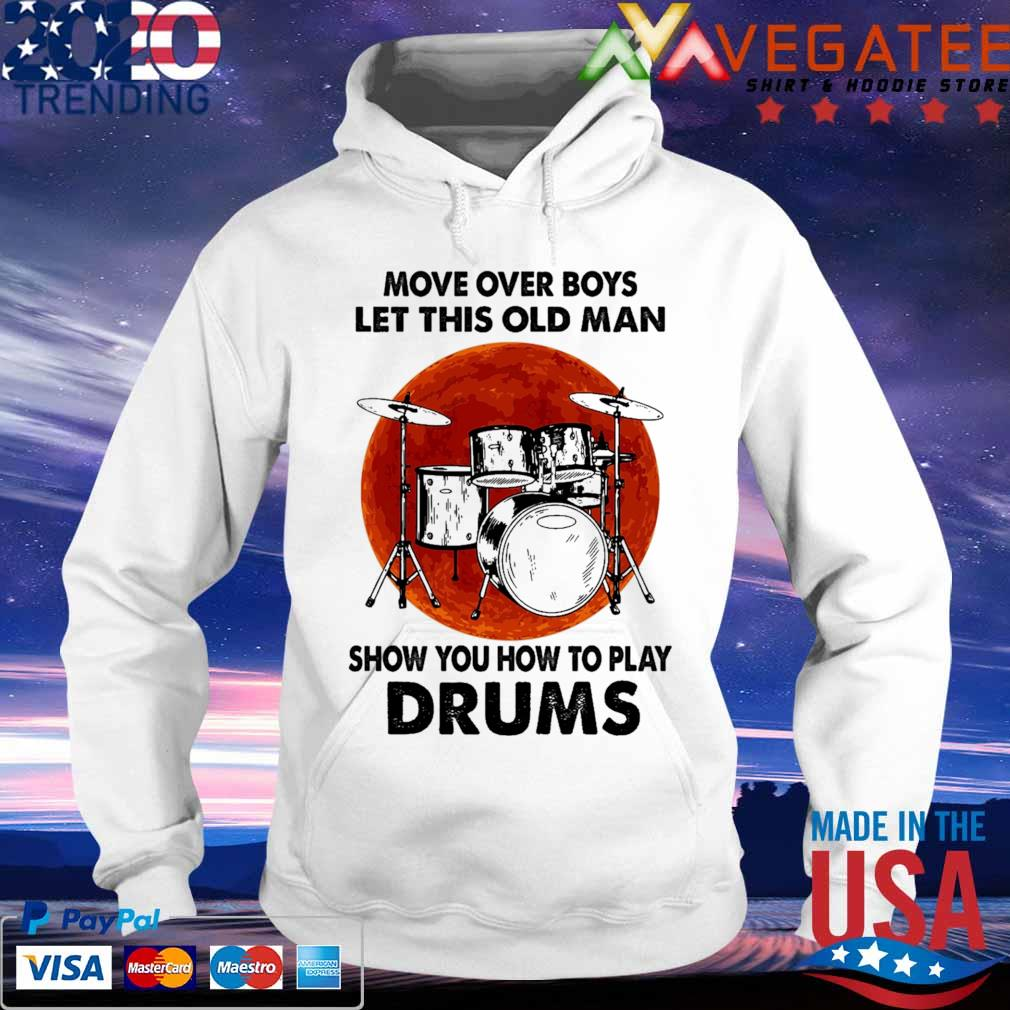 Move over Boys let this old Man show You how to play Drums Moon s hoodie
