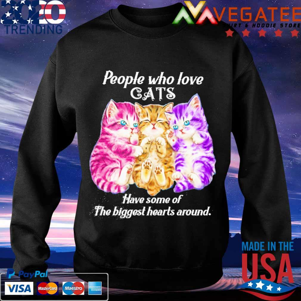 People who love Cats have some of the biggest hearts around s Sweatshirt