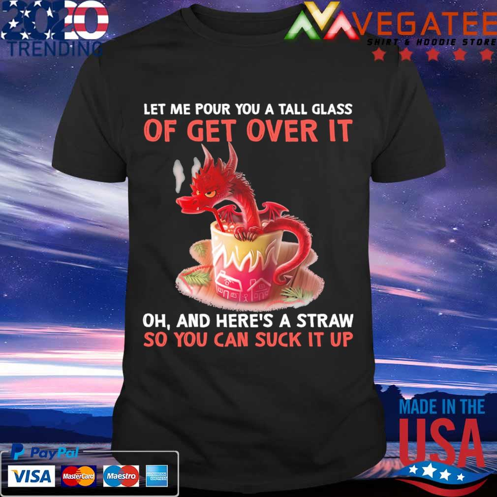 Red Dragons let Me pour you a tall glass of get over it oh and here's a straw so you can suck it up shirt