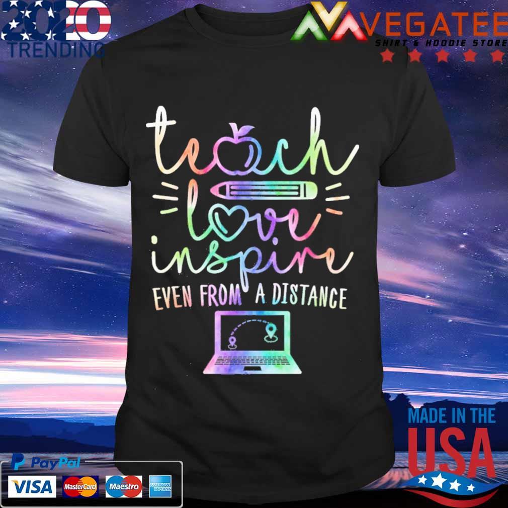 Teach love inspire even from A distance shirt