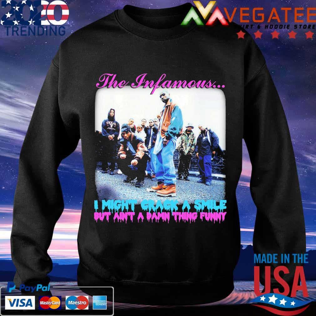 The Infamous i might crack a smile but ain't a damn thing funny s Sweatshirt